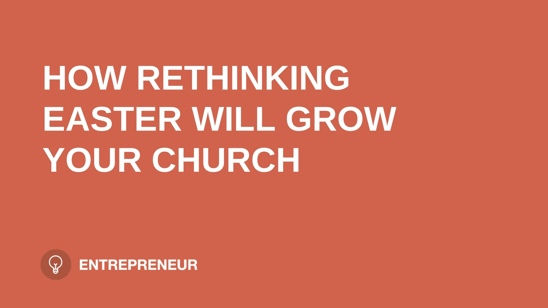 "text ""HOW RETHINKING EASTER WILL GROW YOUR CHURCH"" on orange background leaders.church"