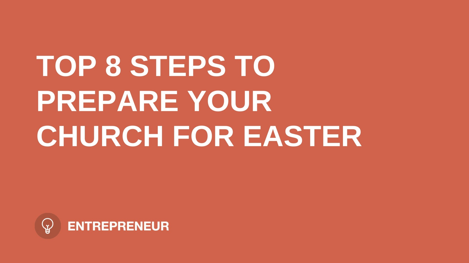 "text ""TOP 8 STEPS TO PREPARE YOUR CHURCH FOR EASTER"" on orange background leaders.church"