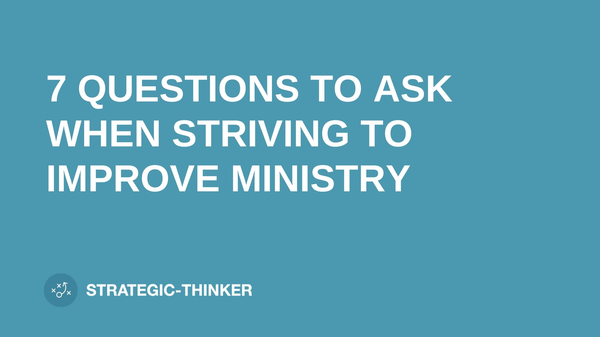 "text ""7 QUESTIONS TO ASK WHEN STRIVING TO IMPROVE MINISTRY"" on blue background leaders.church"
