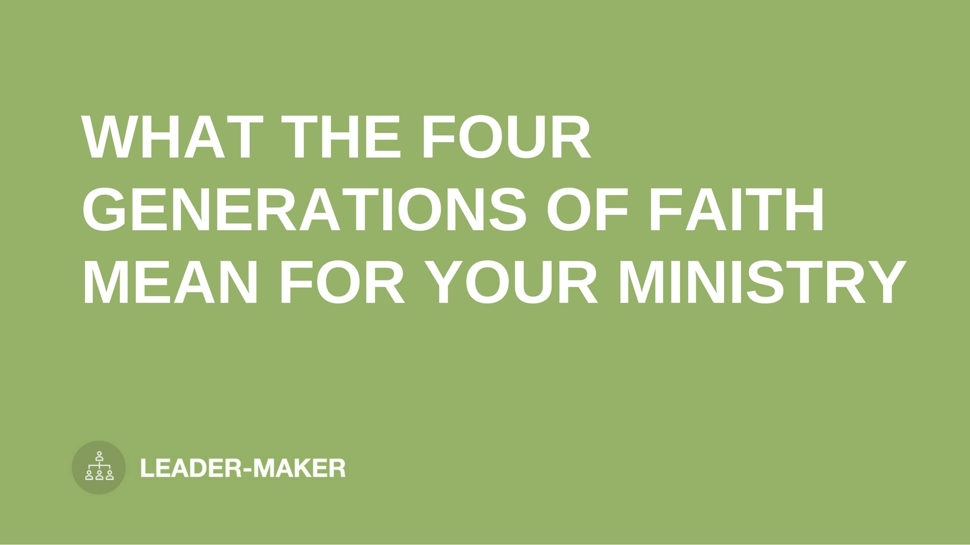 "text ""FOUR GENERATIONS OF FAITH FOR MINISTRY"" on green background leaders.church"