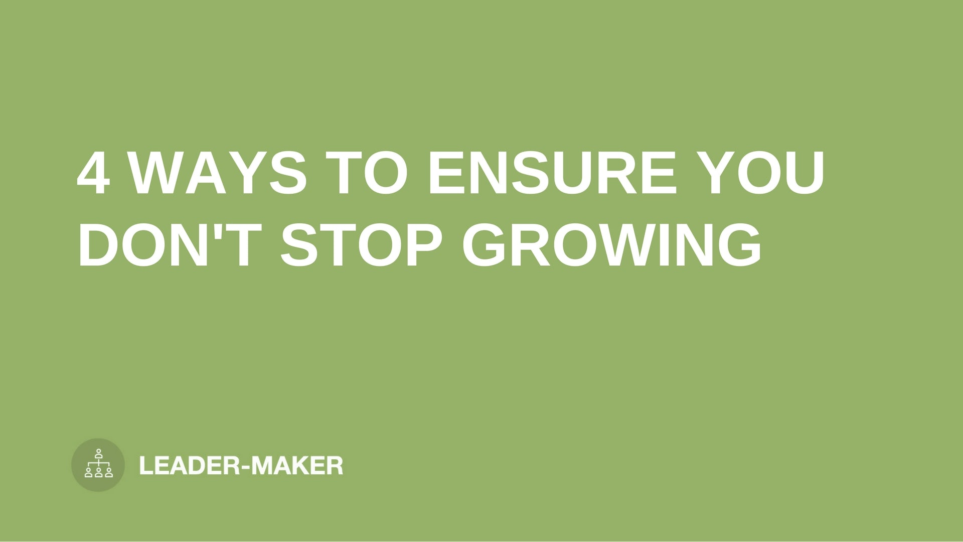 "text ""4 WAYS TO ENSURE YOU DON'T STOP GROWING"" on green background leaders.church"