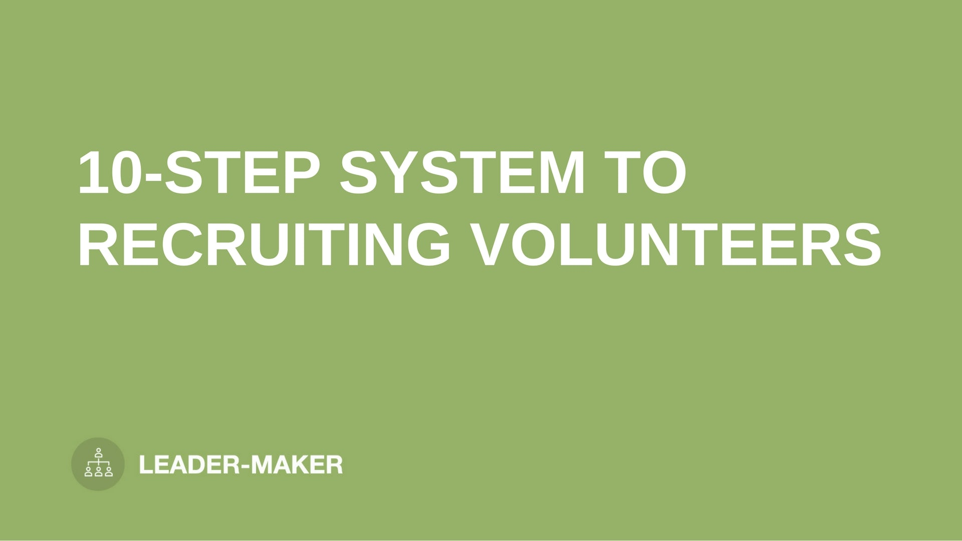 "text ""10-STEP SYSTEM TO RECRUITING VOLUNTEERS"" on green background leaders.church"