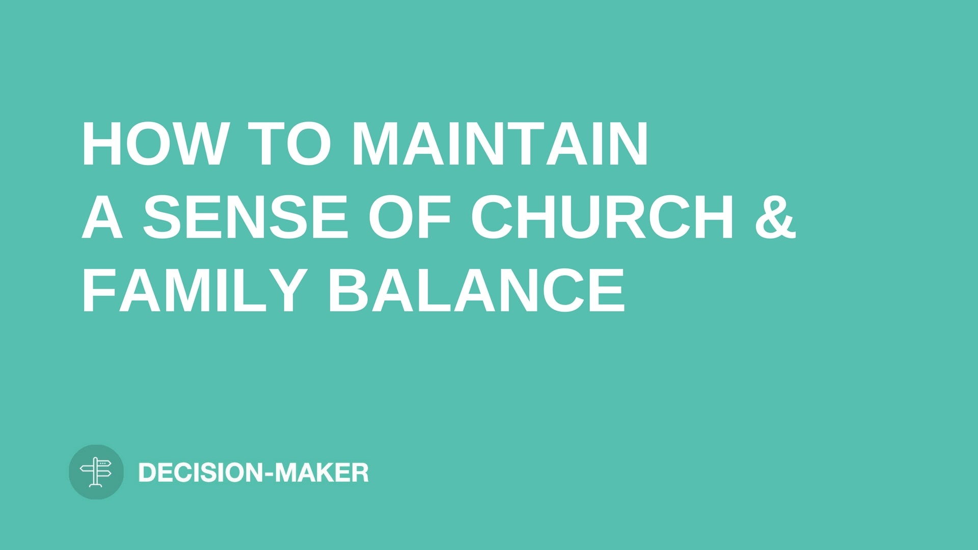 "text ""MAINTAIN A SENSE OF CHURCH AND FAMILY BALANCE"" on light blue background leaders.church"
