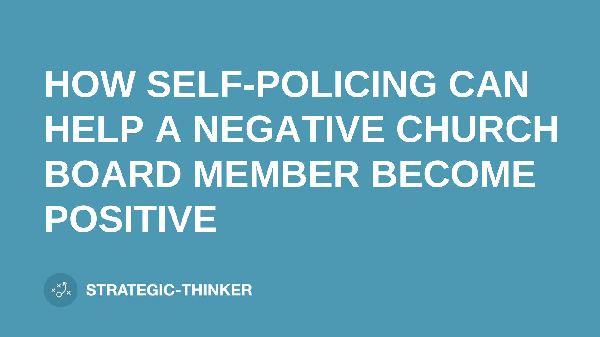 "text ""SELF-POLICING HELPS NEGATIVE CHURCH BOARD"" on blue background leaders.church"