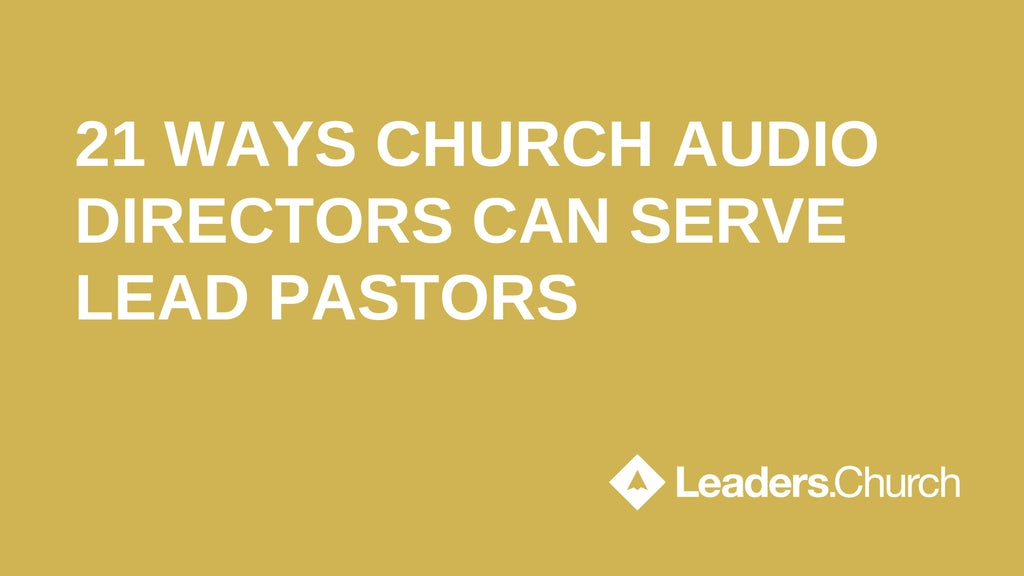 """text """"21 WAYS CHURCH AUDIO DIRECTORS CAN SERVE LEAD PASTORS"""" on yellow background leaders.church"""